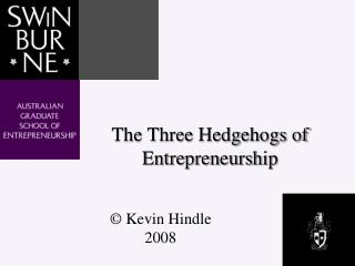 The Three Hedgehogs of Entrepreneurship