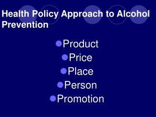 Health Policy Approach to Alcohol Prevention