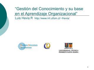 Gesti n del Conocimiento y su base en el Aprendizaje Organizacional  Luis Hevia R  inf.utfsm.cl