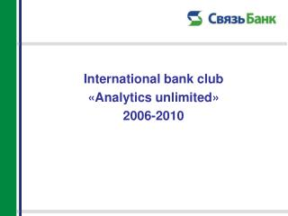 International bank club   Analytics unlimited    2006-2010