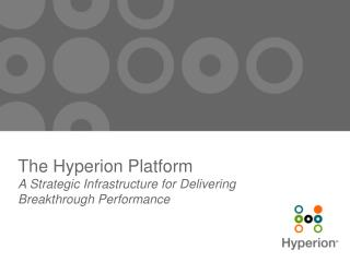 The Hyperion Platform A Strategic Infrastructure for Delivering Breakthrough Performance