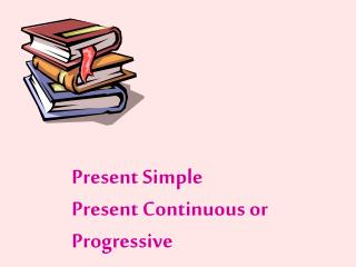 Present Simple Present Continuous or Progressive