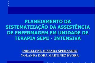 PLANEJAMENTO DA SISTEMATIZA  O DA ASSIST NCIA DE ENFERMAGEM EM UNIDADE DE TERAPIA SEMI - INTENSIVA