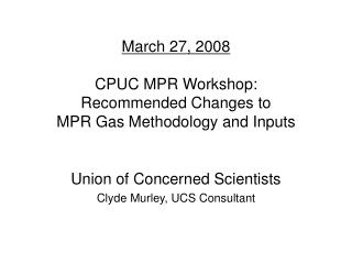 March 27, 2008   CPUC MPR Workshop:  Recommended Changes to  MPR Gas Methodology and Inputs