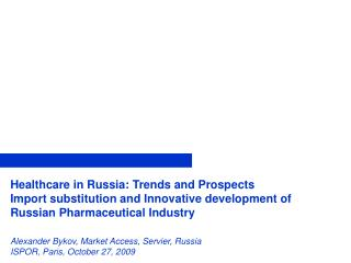 Healthcare in Russia: Trends and Prospects Import substitution and Innovative development of Russian Pharmaceutical Indu