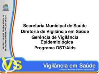 Secretaria Municipal de Sa de Diretoria de Vigil ncia em Sa de Ger ncia de Vigil ncia Epidemiol gica Programa DST