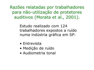 Raz es relatadas por trabalhadores para n o-utiliza  o de protetores auditivos Morata et al., 2001.