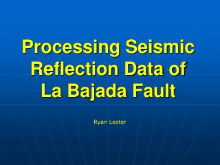 Processing Seismic Reflection Data of  La Bajada Fault