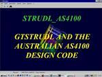 STRUDL_AS4100   GTSTRUDL AND THE AUSTRALIAN AS4100 DESIGN CODE