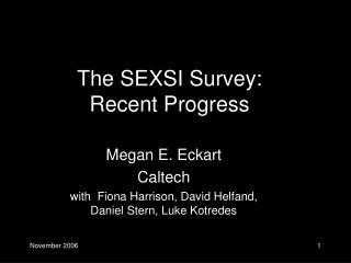 The SEXSI Survey:  Recent Progress