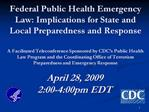 Federal Public Health Emergency Law: Implications for State and Local Preparedness and Response  A Facilitated Teleconfe