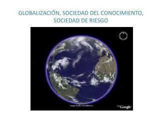 GLOBALIZACI N, SOCIEDAD DEL CONOCIMIENTO, SOCIEDAD DE RIESGO