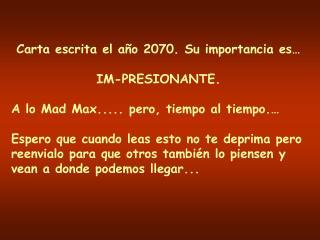 Carta escrita el a o 2070. Su importancia es   IM-PRESIONANTE.  A lo Mad Max..... pero, tiempo al tiempo.   Espero que c