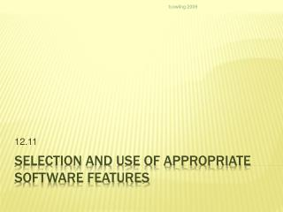 Selection and Use of appropriate Software Features
