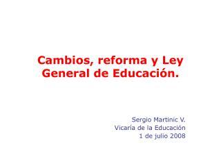 Cambios, reforma y Ley General de Educaci n.