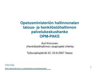 Opetusministeri n hallinnonalan  talous- ja henkil st hallinnon palvelukeskushanke  OPM-PAKE  Auli Kinnunen  Henkil st h