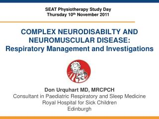 COMPLEX NEURODISABILTY AND NEUROMUSCULAR DISEASE: Respiratory Management and Investigations