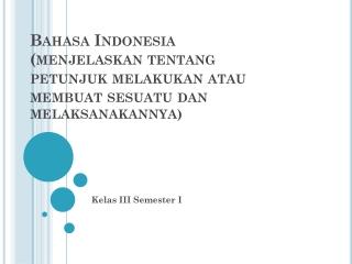 Bahasa indonesia kelas III semester I