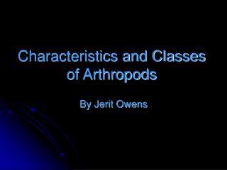 Characteristics and Classes of Arthropods