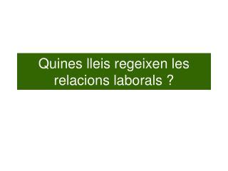 Quines lleis regeixen les relacions laborals