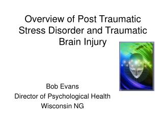 Overview of Post Traumatic Stress Disorder and Traumatic Brain Injury