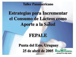 Taller Panamericano  Estrategias para Incrementar el Consumo de L cteos como Aporte a la Salud  FEPALE   Punta del Este,
