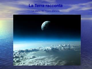 La Terra racconta La storia del nostro pianeta