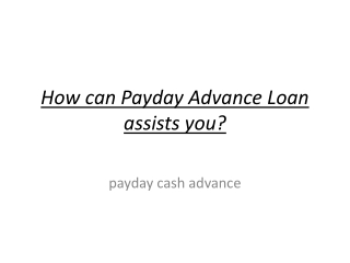 How can Payday Advance Loan assists you?