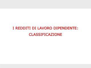 I REDDITI DI LAVORO DIPENDENTE: CLASSIFICAZIONE