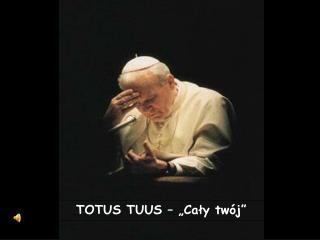 TOTUS TUUS    Caly tw j