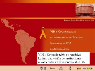 VIH y Comunicaci n en Am rica Latina: una visi n de instituciones involucradas en la respuesta al SIDA