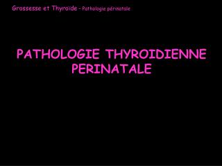 PATHOLOGIE THYROIDIENNE PERINATALE