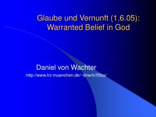 Glaube und Vernunft 1.6.05:  Warranted Belief in God