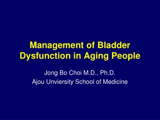 Management of Bladder Dysfunction in Aging People