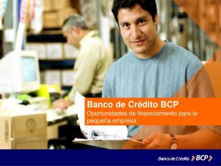 Banco de Cr dito BCP Oportunidades de financiamiento para la peque a empresa
