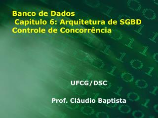 Banco de Dados  Cap tulo 6: Arquitetura de SGBD Controle de Concorr ncia