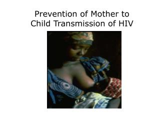 Prevention of Mother to Child Transmission of HIV