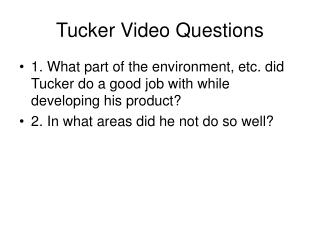 Tucker Video Questions