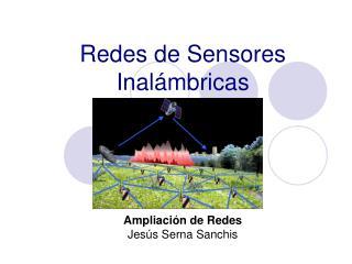 Redes de Sensores Inal mbricas                   Ampliaci n de Redes Jes s Serna Sanchis
