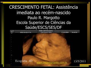 CRESCIMENTO FETAL: Assist ncia imediata ao rec m-nascido Paulo R. Margotto Escola Superior de Ci ncias da Sa de