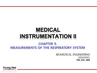 CHAPTER 9.  MEASUREMENTS OF THE RESPIRATORY SYSTEM  BIOMEDICAL ENGINEERING 2006200401  TAE_EUI, KIM