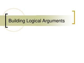 Building Logical Arguments