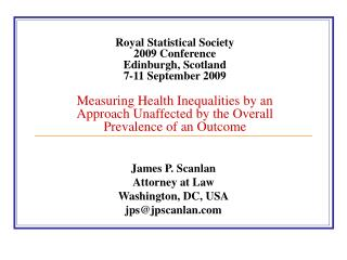 Royal Statistical Society   2009 Conference  Edinburgh, Scotland  7-11 September 2009  Measuring Health Inequalities by