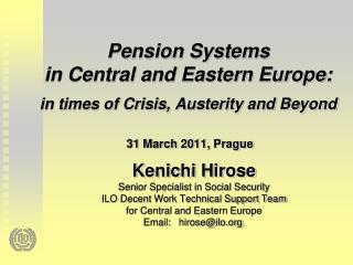 Pension Systems in Central and Eastern Europe:  in times of Crisis, Austerity and Beyond   31 March 2011, Prague