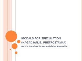 Modals for speculation nagadjanje, pretpostavka