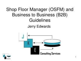 Shop Floor Manager OSFM and Business to Business B2B Guidelines