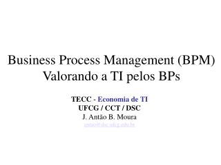 Business Process Management BPM Valorando a TI pelos BPs