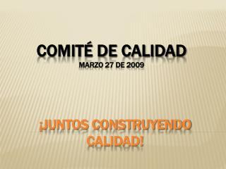 Comit  de calidad  Marzo 27 de 2009
