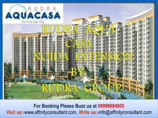 Rudra Aqua Casa Sector 16 Noida Extension 09999684955