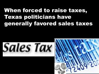 When forced to raise taxes, Texas politicians have generally favored sales taxes